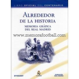 """""""Alrededor de la Historia"""" Memoria gráfica del Real Madrid CF 1902-2002"""